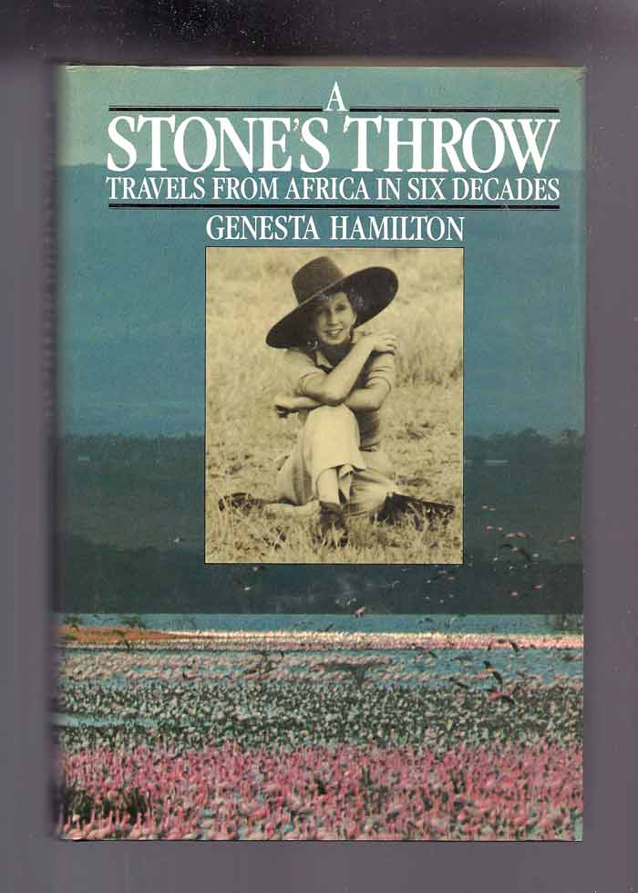 A STONE'S THROW. Travels from Africa in Six Decades. Genesta Hamilton.
