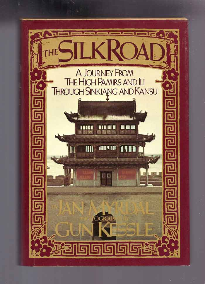 THE SILK ROAD:A JOURNEY FROM THE HIGH PAMIRS AND ILI THROUGH SINKIANG AND KANSU. Jan Myrdal