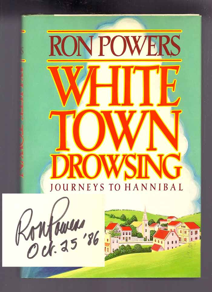 WHITE TOWN DROWSING: Journeys to Hannibal. Signed. Ron Powers