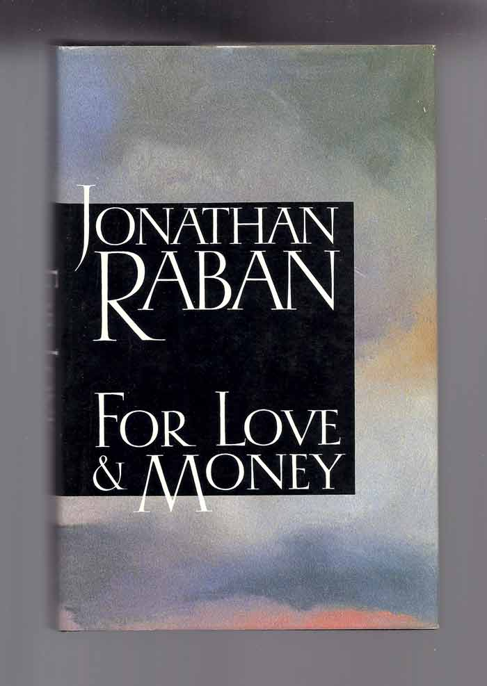 FOR LOVE & MONEY. Writing. Reading. Travelling. 1969-1987. Jonathan Raban
