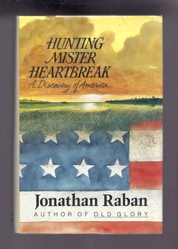 HUNTING MISTER HEARTBREAK: A Discovery of America. Jonathan Raban