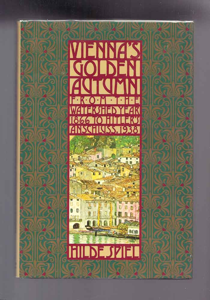 VIENNA'S GOLDEN AUTUMN 1866-1938. Hilde Speil