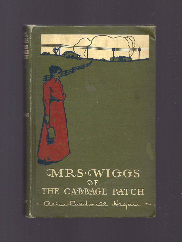 MRS. WIGGS Of THE CABBAGE PATCH. Alice Caldwell Hegan.