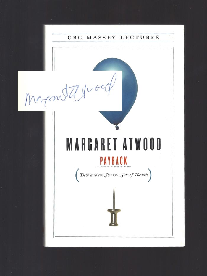 PAYBACK. Debt And The Shadow Side Of Wealth. Signed. Margaret Atwood.