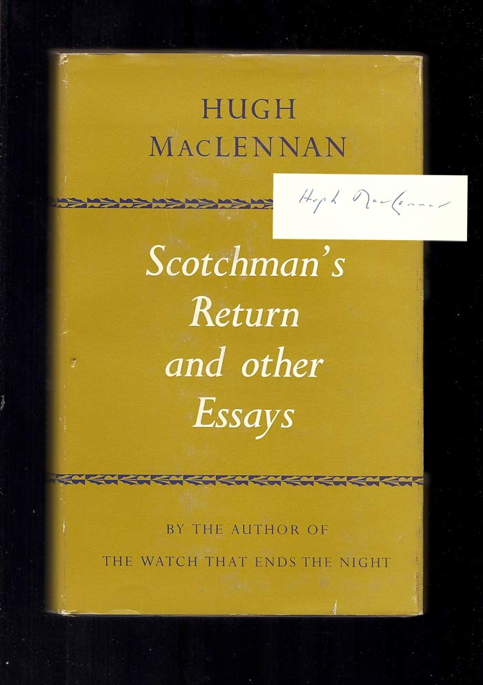 SCOTCHMAN'S RETURN AND OTHER ESSAYS. Signed. Hugh MacLennan