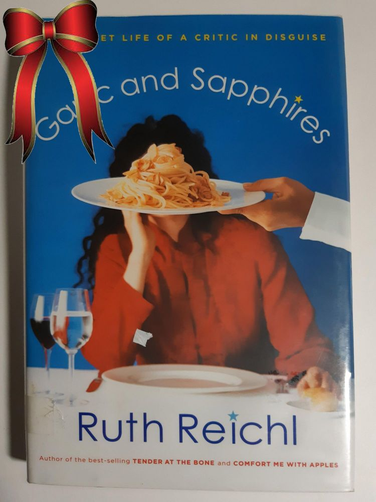 GARLIC AND SAPPHIRES : The Secret Life of a Critic in Disguise.. Signed. Ruth Reichl