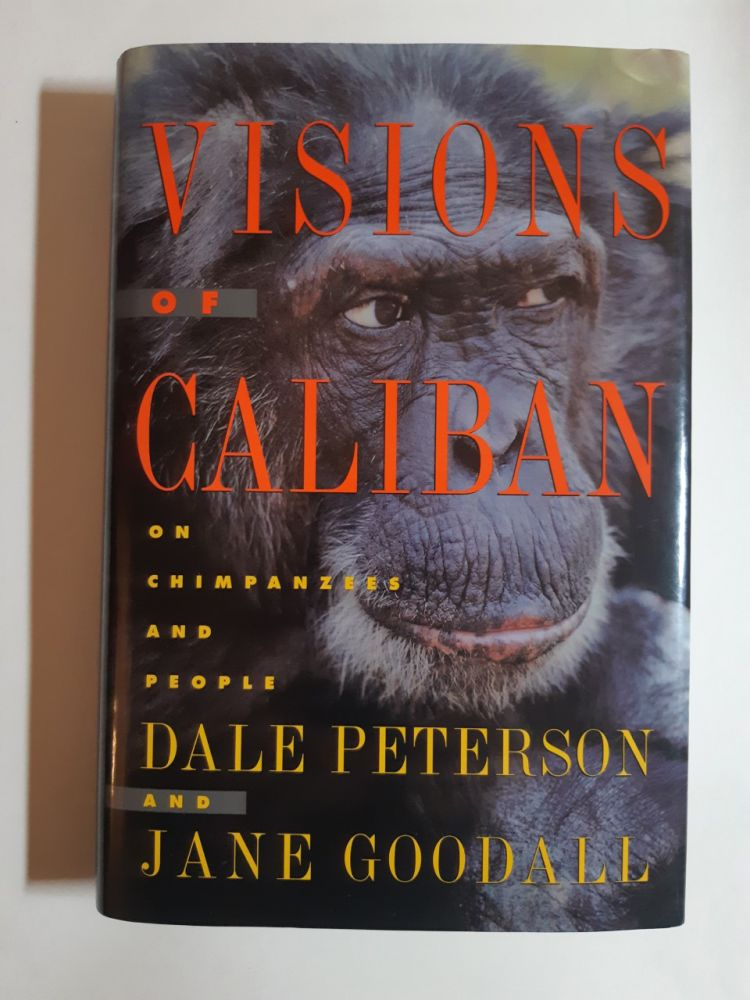 VISION OF CALIBAN on Chimpanzees and People. Dale Peterson, Jane Goodall.
