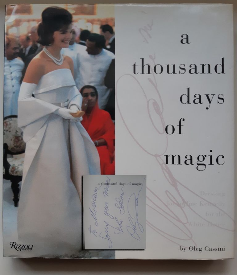 A THOUSAND DAYS OF MAGIC: DRESSING JACQUELINE KENNEDY FOR THE WHITE HOUSE. Oleg Cassini