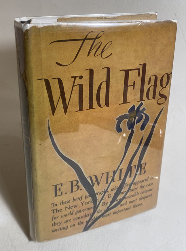THE WILD FLAG. Editorials From The New Yorker On Federal World. E. B. White.